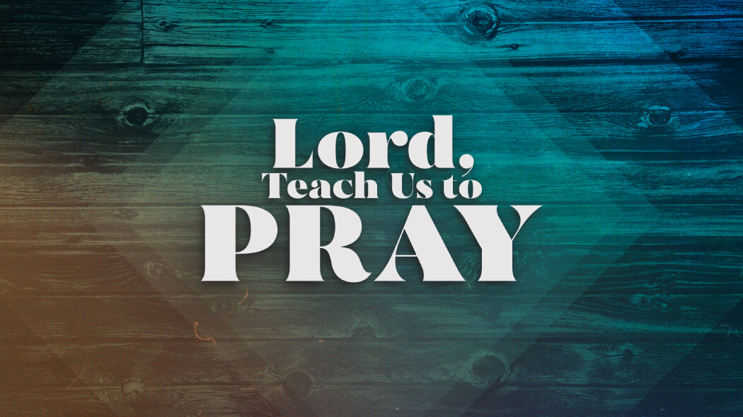 Lord, Teach Us to Pray | Current Series